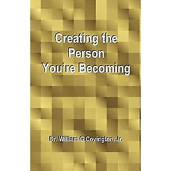 Creating the Person You're Becoming by William G Jr Covington - 97815