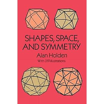 Shapes Space and Symmetry door Alan Holden