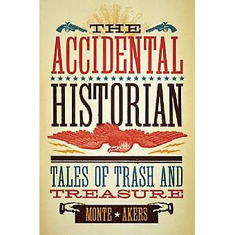 The Accidental Historian by Monte Akers