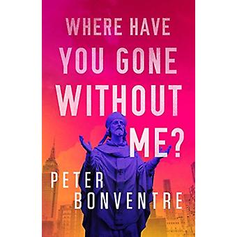 Where Have You Gone Without Me by Peter Bonventre