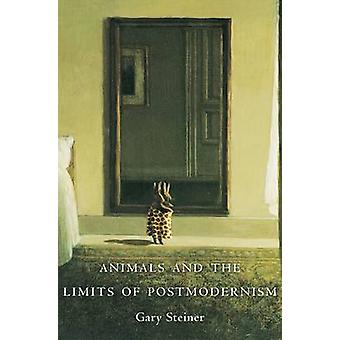 Animals and the Limits of Postmodernism by Gary Steiner - 97802311534