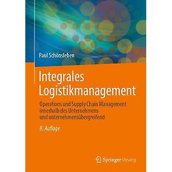 Integrales Logistikmanagement Operations Und Supply Chain Management Innerhalb Des Unternehmens Und Unternehmensubergreifend- kirjoittanut Paul Schoensleben