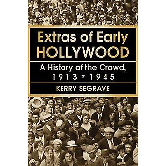 Extras of Early Hollywood  A History of the Crowd 19131945 by Kerry Segrave