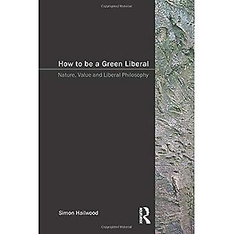 How to be a Green Liberal: Nature, Value and Liberal Philosophy