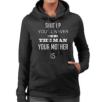 You Will Never Be The Man Your Mother Is White Women's Hooded Sweatshirt