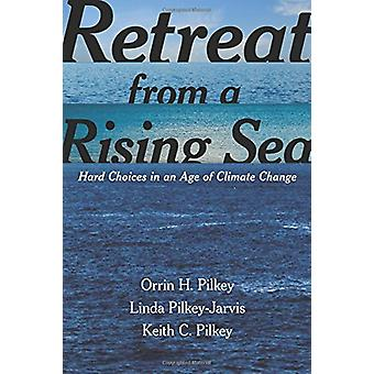 Retreat from a Rising Sea - Hard Choices in an Age of Climate Change b