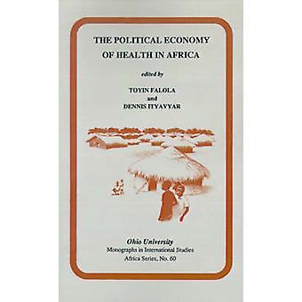Die politische Ökonomie der Gesundheit in Afrika von Toyin Falola - 978089680