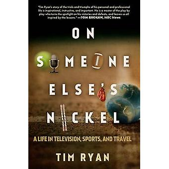 On Someone Else's Nickel - A Life in Television - Sports - and Travel