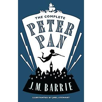 The Complete Peter Pan by J. M. Barrie - Joel Stewart - 9781847495600