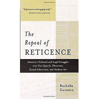 The Repeal of Reticence: America&s Cultural and Legal Struggles over Free Speech, Obscenity, Sexual Liberation, and Modern Art