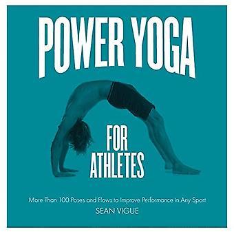 Power Yoga för idrottare: mer än 100 utgör och flöden för att förbättra prestanda i någon Sport