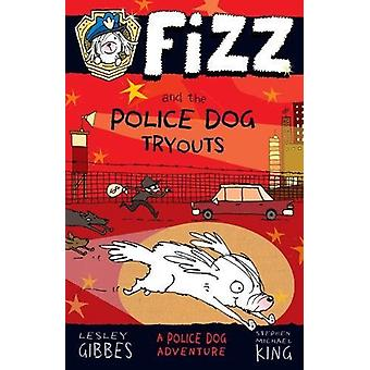 Fizz and the Police Dog Tryouts by Lesley Gibbes - 9781760630119 Book