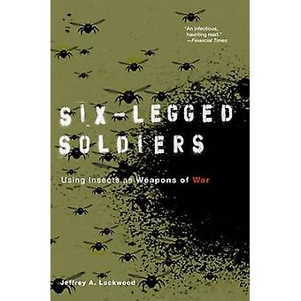 SixLegged Soldiers Using Insects as Weapons of War by Lockwood & Jeffrey A