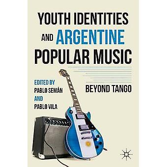 Youth Identities and Argentine Popular Music Beyond Tango by Vila & Pablo