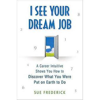 Jeg kan se din drøm Job A karriere intuitiv viser du hvordan til at opdage hvad du blev sat på jorden at gøre af Frederick & Sue