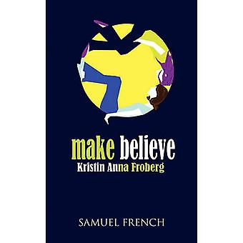 Make Believe by Froberg & Kristin Anna