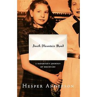 South Mountain Road A Daughters Journey of Discovery by Anderson & Hesper