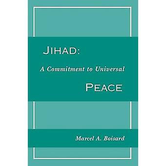 Jihad A Commitment to Universal Peace by Boisard & Marcel A