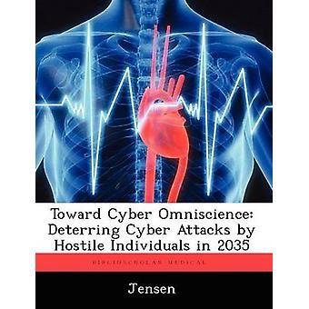 Toward Cyber Omniscience Deterring Cyber Attacks by Hostile Individuals in 2035 by Jensen & Patsy