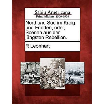 Nord und Sd im Kreig und Frieden oder Scenen aus der jngsten ribellione. di Leonhart & R
