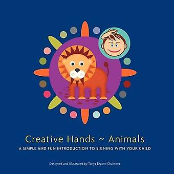 Creative Hands  Animals A simple and fun introduction to signing with your child by BryantChalmers & Tanya