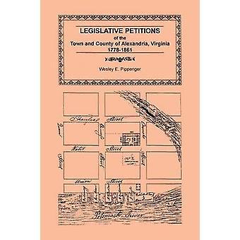 Legislative Petitions of Alexandria 17781861 by Pippenger & Wesley E.