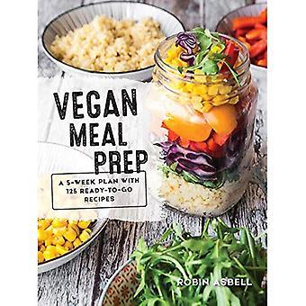 Préparation des repas végétalien: Un Plan de 5 semaines avec 125 recettes Ready-To-Go