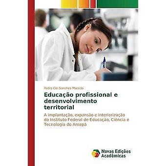 Educao profissional-e desenvolvimento territorial por Macedo Pedro Clei Sanches
