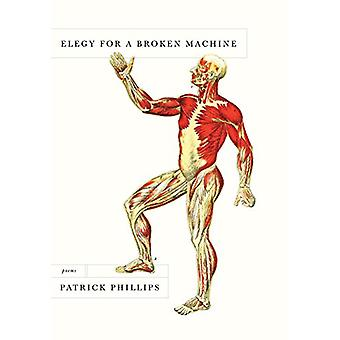 Elegy For A Broken Machine by Patrick Phillips - 9780804172943 Book
