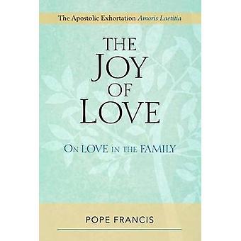 The Joy of Love - On Love in the Family; The Apostolic Exhortation Amo