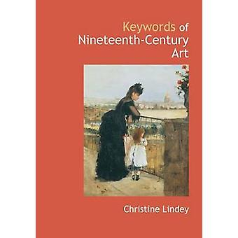 Keywords of Nineteenth-century Art by Christine Lindey - 978095326091