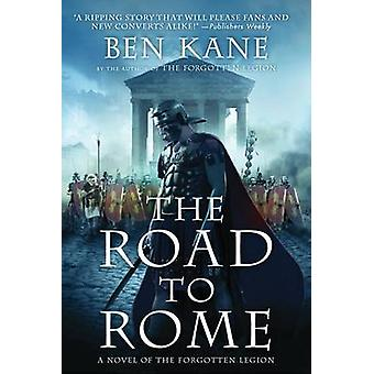The Road to Rome - A Novel of the Forgotten Legion by Ben Kane - 97812
