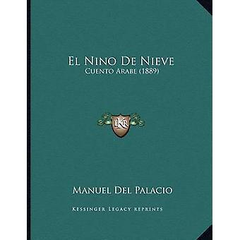 El Nino de Nieve - Cuento Arabe (1889) by Manuel Del Palacio - 9781168