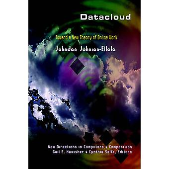 Datacloud - Toward a New Theory of Online Work by Johndan Johnson-Eilo