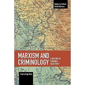 Marxism And Criminology - A History of Criminal Selectivity by Marxism