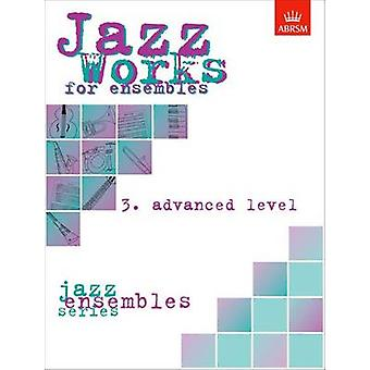 Jazz Works for Ensembles - 3. Advanced Level (2nd Revised edition) -