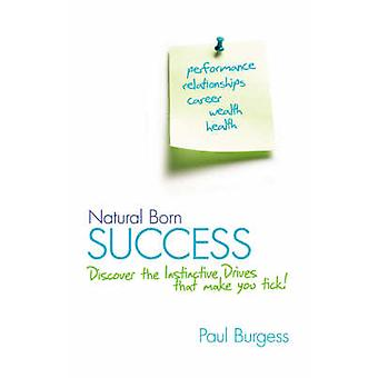 Natural Born Success - Discover the Instinctive Drives That Make You T