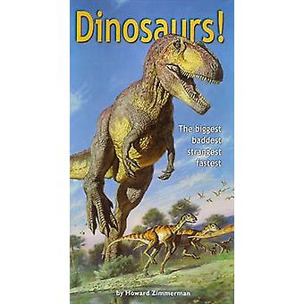 Dinosaurs! the Biggest Baddest Strangest Fastest by Howard Zimmerman