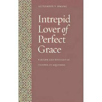 Intrepid Lover of Perfect Grace - The Life and Thought of Prosper of A