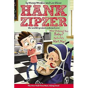 Who Ordered This Baby? Definitely Not Me! by Henry Winkler - Lin Oliv