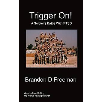 Trigger On  A Soldiers Battle with Ptsd by Freeman & Brandon D.