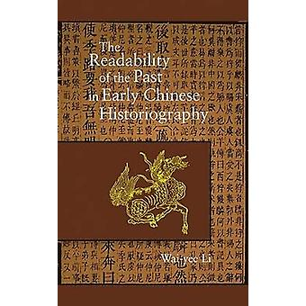 The Readability of the Past in Early Chinese Historiography by Wai Yee Li