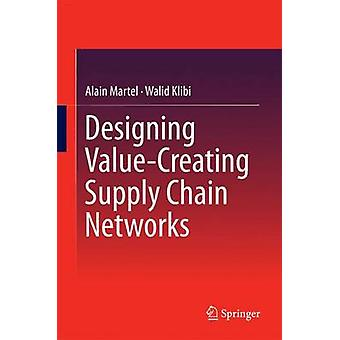 Designing ValueCreating Supply Chain Networks by Martel & Alain