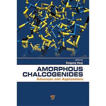 Amorphous Chalcogenides by Edited by Rong Ping Wang