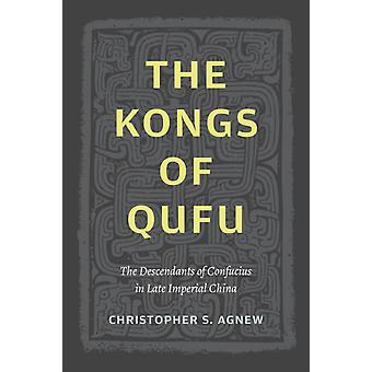Kongene av Qufu Konfucius etterkommere i det sene keiserlige kina av Christopher S Agnew