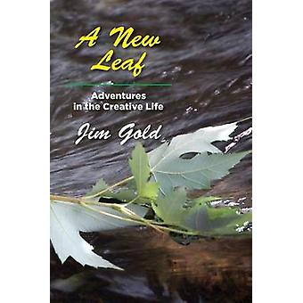A New Leaf Adventures in the Creative Life by Gold & Jim