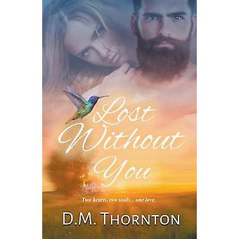 Lost Without You by Thornton & D.M.