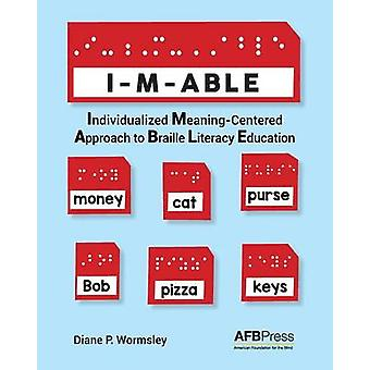 IMABLE Individualized MeaningCentered Approach to Braille Literacy Education by Wormsley & Diane P.