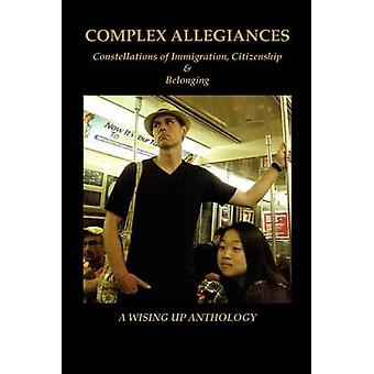 Complex Allegiances Constellations of Immigration Citizenship  Belonging by Brockett & Charles D.
