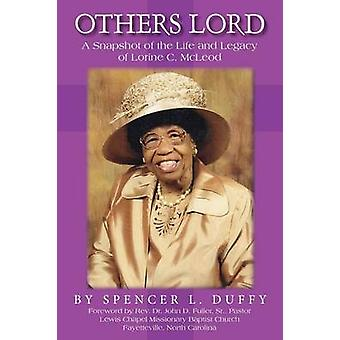 OTHERS LORD A SNAPSHOT OF THE LIFE AND LEGACY OF LORINE C. MCLEOD by Duffy & Spencer L